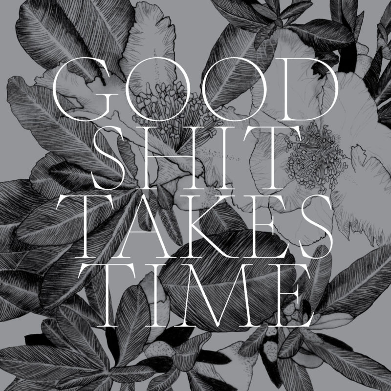 Good Shit Takes Time | Free Wallpaper